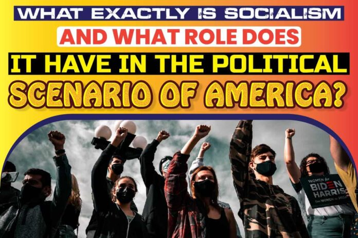What Exactly Is Socialism and What Role Does It Have in the Political Scenario of America