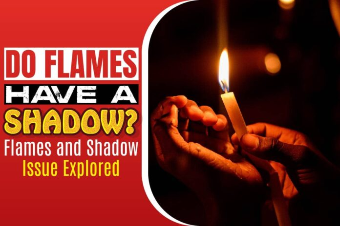 Do Flames Have a Shadow